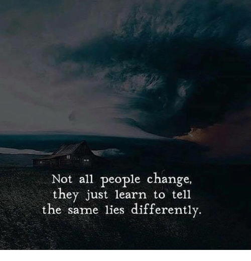 Change, All, and They: Not all people change,  they just learn to tell  the same lies differently