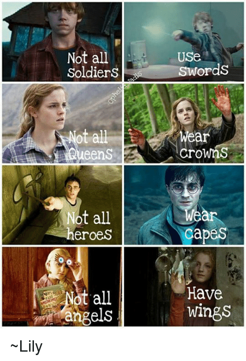 Memes, Soldiers, and Sword: Not all  Soldiers  ot all  eens  Not all  eroes  t all  angels  USe  Swords  wear  Crowns  Wear  Capes  Have  wings ~Lily