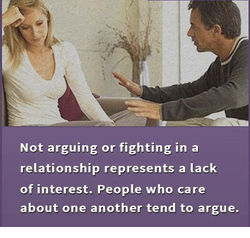 Memes, Relationships, and In a Relationship: Not arguing or fighting in a  relationship represents a lack  of interest. People who care  about one another tend to argue.