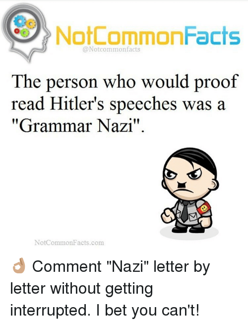 """Grammar Nazis: Not CommonFacts  @Notcommon facts  The person who would proof  read Hitler's speeches was a  """"Grammar Nazi""""  NotCommon Facts.com. 👌🏽 Comment """"Nazi"""" letter by letter without getting interrupted. I bet you can't!"""