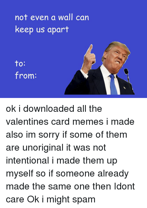 Memes, 🤖, and Valentines Cards: not even a wall can  keep us apart  to  from ok i downloaded all the valentines card memes i made also im sorry if some of them are unoriginal it was not intentional i made them up myself so if someone already made the same one then Idont care Ok i might spam
