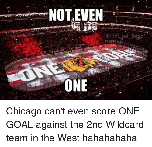 Chicago, Logic, and Memes: NOT EVEN  @nhl ref logic  ONE Chicago can't even score ONE GOAL against the 2nd Wildcard team in the West hahahahaha