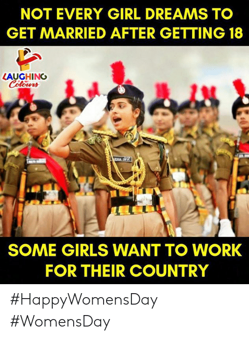 Womensday: NOT EVERY GIRL DREAMS TO  GET MARRIED AFTER GETTING 18  LAUGHING  SOME GIRLS WANT TO WORK  FOR THEIR COUNTRY #HappyWomensDay #WomensDay