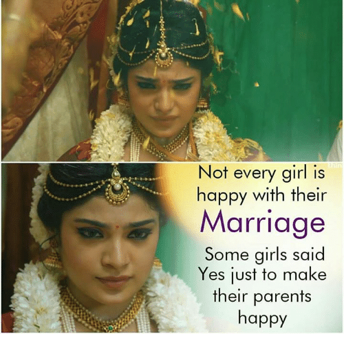 Girls, Marriage, and Memes: Not every girl is  happy with their  Marriage  Some girls said  Yes just to make  their parents  happy