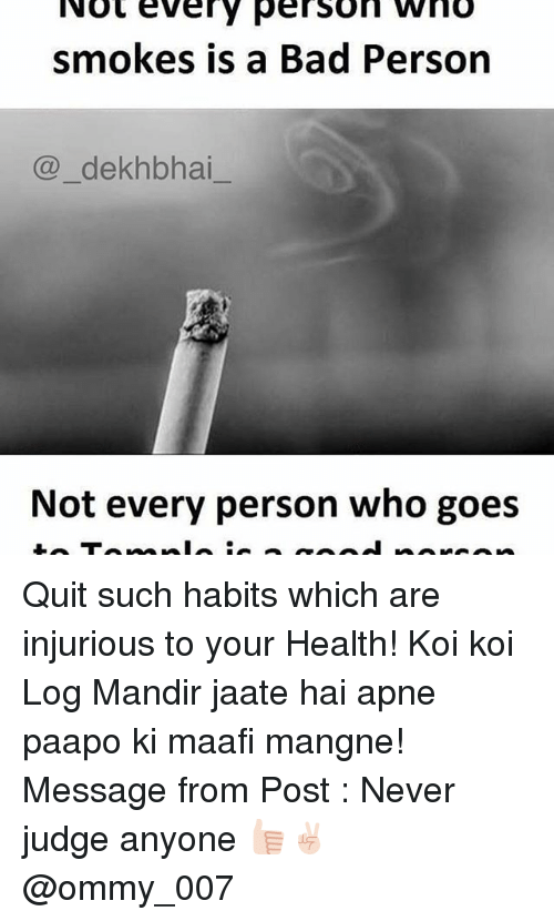 Dekh Bhai, International, and Log: Not every person who  smokes is a Bad Person  dekhbhai  Not every person who goes Quit such habits which are injurious to your Health! Koi koi Log Mandir jaate hai apne paapo ki maafi mangne! Message from Post : Never judge anyone 👍🏻✌🏻️ @ommy_007