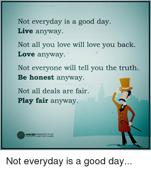 Not Everyday Is A Good Day Live Anyway Not All You Love Will Love