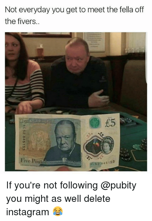 Instagram, Memes, and Live: Not everyday you get to meet the fella off  the fivers..  65  live lkgd  AL 52 345153 If you're not following @pubity you might as well delete instagram 😂
