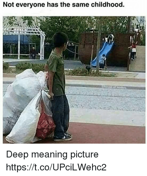 Meaning, Deep, and Picture: Not everyone has the same childhood. Deep meaning picture https://t.co/UPciLWehc2
