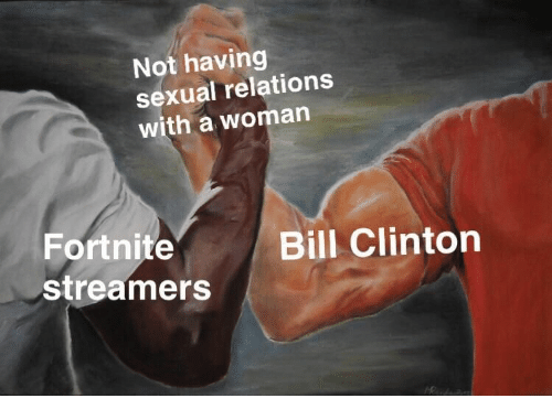 streamers: Not having  sexual relations  with a woman  Fortnite  streamers  Bill Clinton