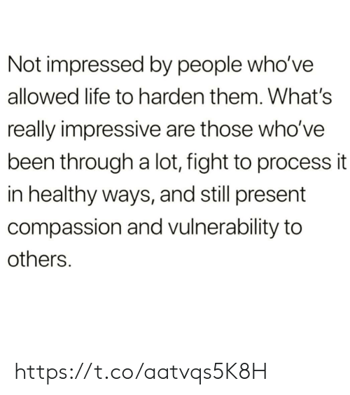 Compassion: Not impressed by people who've  allowed life to harden them. What's  really impressive are those who've  been through a lot, fight to process it  in healthy ways, and still present  compassion and vulnerability to  others. https://t.co/aatvqs5K8H