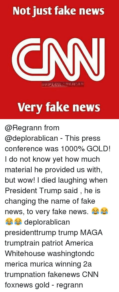 America, cnn.com, and Fake: Not just fake news  Very fake news @Regrann from @deplorablican - This press conference was 1000% GOLD! I do not know yet how much material he provided us with, but wow! I died laughing when President Trump said , he is changing the name of fake news, to very fake news. 😂😂😂😂 deplorablican presidenttrump trump MAGA trumptrain patriot America Whitehouse washingtondc merica murica winning 2a trumpnation fakenews CNN foxnews gold - regrann