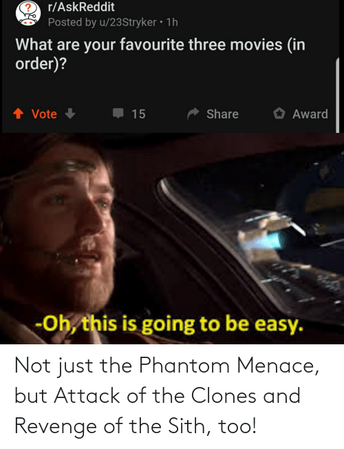 Revenge, Sith, and Phantom Menace: Not just the Phantom Menace, but Attack of the Clones and Revenge of the Sith, too!
