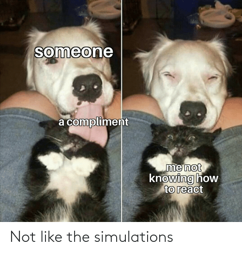 like: Not like the simulations