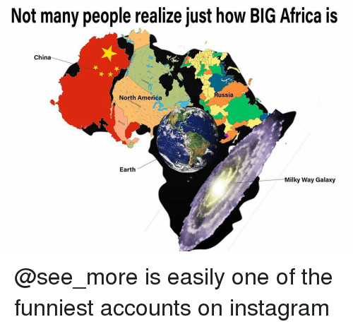 north america: Not many people realize just how BIG Africa is  China  ussia  North America  Earth  Milky Way Galaxy @see_more is easily one of the funniest accounts on instagram