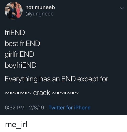 Everything Has An End: not muneeb  @yungneeb  friEND  best friEND  girlfriEND  boyfriEND  Everything has an END except for  en crack ~en  6:32 PM. 2/8/19 Twitter for iPhone