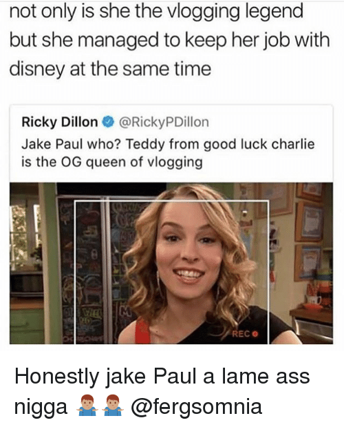Ass, Charlie, and Disney: not only is she the vlogging legend  but she managed to keep her job with  disney at the same time  Ricky Dillon @RickyPDillon  Jake Paul who? Teddy from good luck charlie  is the OG queen of vlogging Honestly jake Paul a lame ass nigga 🤷🏽‍♂️🤷🏽‍♂️ @fergsomnia