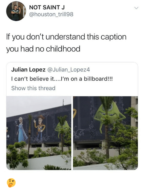 Billboard, Memes, and Houston: NOT SAINT J  @houston_trill98  If you don't understand this caption  you had no childhood  Julian Lopez @Julian_Lopez4  l can't believe it....I'm on a billboard!!!  Show this thread 🤔
