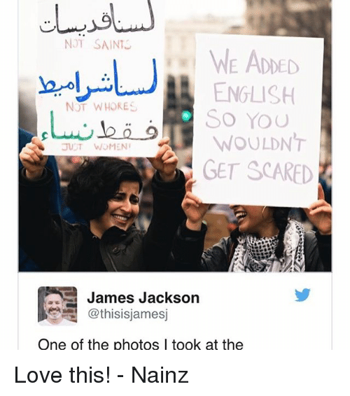 Memes, 🤖, and Jackson: NOT SAINT  WE ADDED  A ENGLISH  NOT WHORES  So You  WOULDNT  JUST WOMEN  GET SCARED  James Jackson  thisisja mesj  One of the photos l took at the Love this! - Nainz