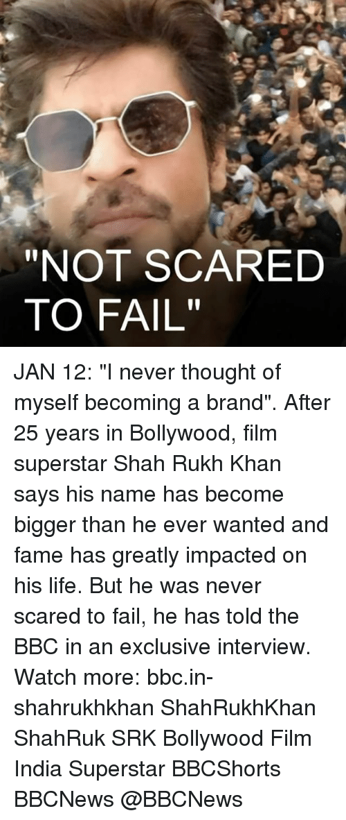 "Memes, India, and Bollywood: ""NOT SCARED  TO FAIL"" JAN 12: ""I never thought of myself becoming a brand"". After 25 years in Bollywood, film superstar Shah Rukh Khan says his name has become bigger than he ever wanted and fame has greatly impacted on his life. But he was never scared to fail, he has told the BBC in an exclusive interview. Watch more: bbc.in-shahrukhkhan ShahRukhKhan ShahRuk SRK Bollywood Film India Superstar BBCShorts BBCNews @BBCNews"