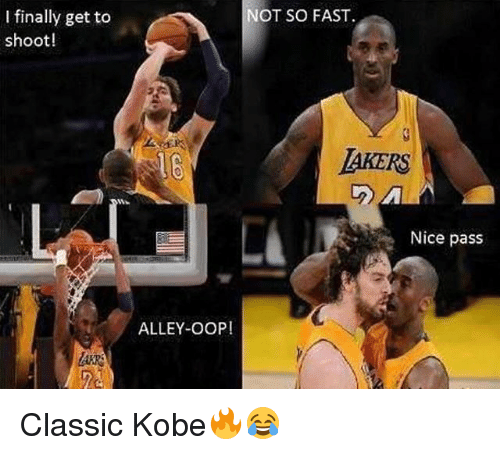 Memes, Kobe, and Nice: NOT SO FAST  I finally get to  shoot!  AKERS  Nice pass  ALLEY-OOP! Classic Kobe🔥😂