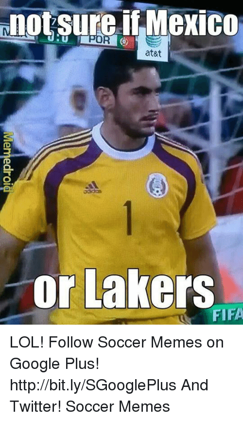 Fifa, Google, and Lol: not sure i Mexico  at&t  or Lakers  FIFA LOL!  Follow Soccer Memes on Google Plus! http://bit.ly/SGooglePlus  And Twitter! Soccer Memes