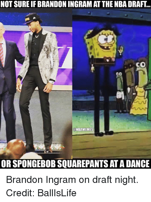 Nba, Brandon Ingram, and Ingram: NOT SURE IF BRANDON INGRAMAT THE NBA DRAFT..  CO  Ca  ONBAMEMES  OR SPONGEBOBSQUAREPANTS ATADANCE Brandon Ingram on draft night. Credit: BallIsLife