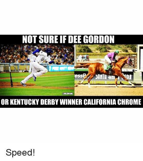 Dee Gordon: NOT SURE IF DEE GORDON  EMLBMEME  OR KENTUCKYDERBY WINNER CALIFORNIA CHROME Speed!