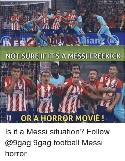 9gag, Football, and Memes: NOT SURE IF IT S A MESSI FREEKICK  11  OR A HORROR MOVIE! Is it a Messi situation? Follow @9gag 9gag football Messi horror