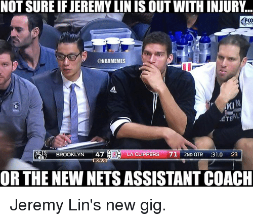 La Clippers: NOT SURE IF JEREMYLIN IS OUT WITH INJURY  @NBAMEMES  AKI  ETEAL  BROOKLYN  47  A LA CLIPPERS  71 2ND QTR  31.0  :23  BONUS  OR THE NEWNETS ASSISTANT COACH Jeremy Lin's new gig.
