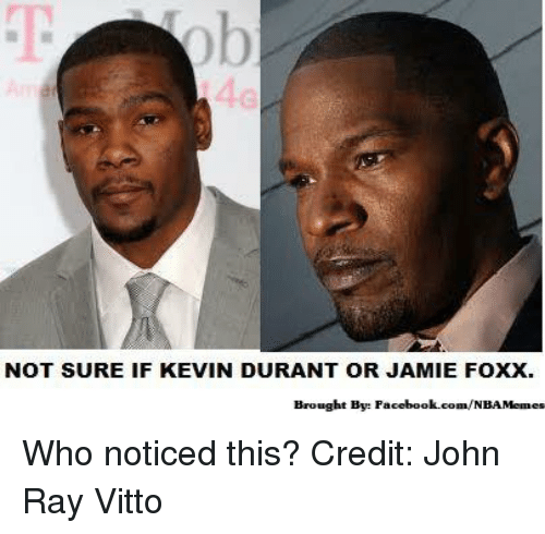 NOT SURE IF KEVIN DURANT OR JAMIE FOXX Brought by ...