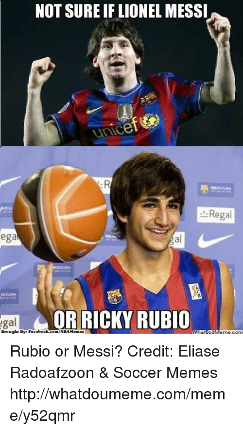 Soccer Memes: NOT SURE IF LIONEL MESSI  ega  OR RICKY RUBIO  Brought By Facebook cona NBAMenaes  Regal Rubio or Messi? Credit: Eliase Radoafzoon & Soccer Memes  http://whatdoumeme.com/meme/y52qmr