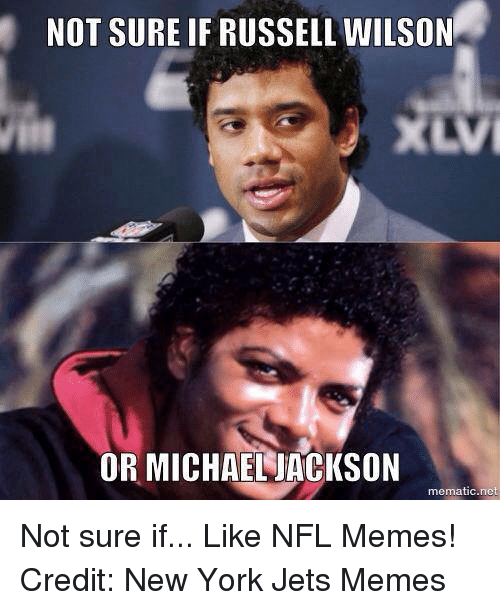 Russell Wilson: NOT SURE IF RUSSELL WILSON  XLVI  OR MICHAELJACKSON  mematic net Not sure if...  Like NFL Memes!  Credit: New York Jets Memes