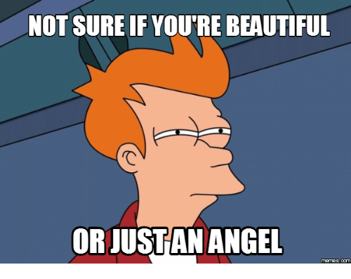 Not Sure If, Not Sure, and Youtr: NOT SURE IF YOUTRE BEAUTIFUL  ORJUSTAN ANGEL
