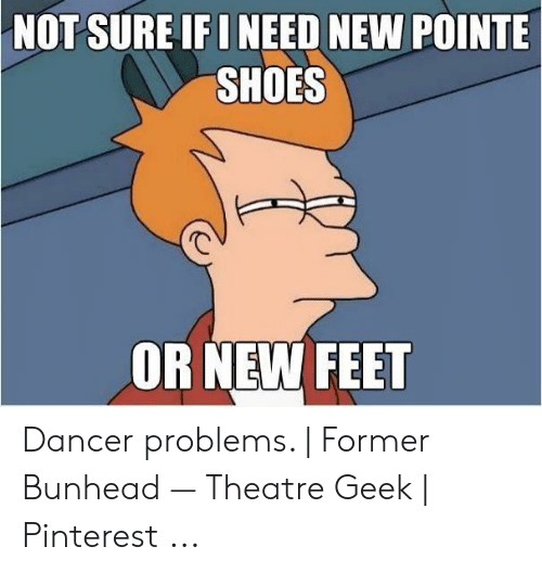 pointe shoes: NOT SURE IFI NEED NEW POINTE  SHOES  OR NEW FEET Dancer problems. | Former Bunhead — Theatre Geek | Pinterest ...