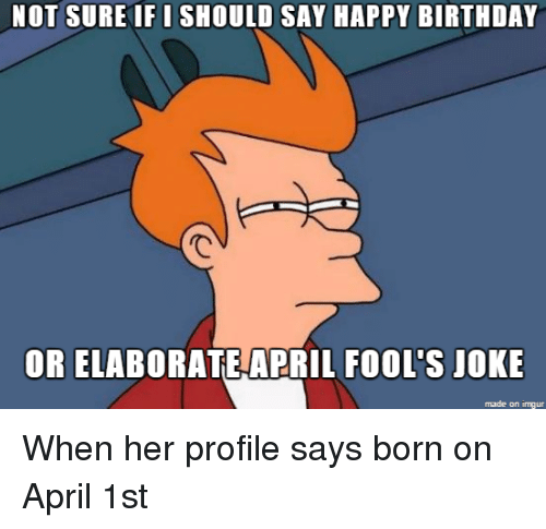 NOT SURE IFI SHOULD SAY HAPPY BIRTHDAY OR ELABORATE APRIL