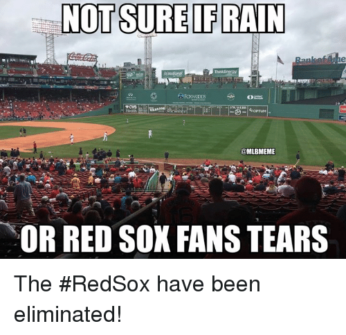 Mlb, Red Sox, and Been: NOT SURE IFRAIN  @MLBMEME  OR RED SOX FANS TEARS The #RedSox have been eliminated!