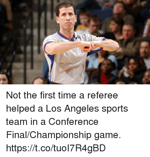 referee: Not the first time a referee helped a Los Angeles sports team in a Conference Final/Championship game. https://t.co/tuoI7R4gBD