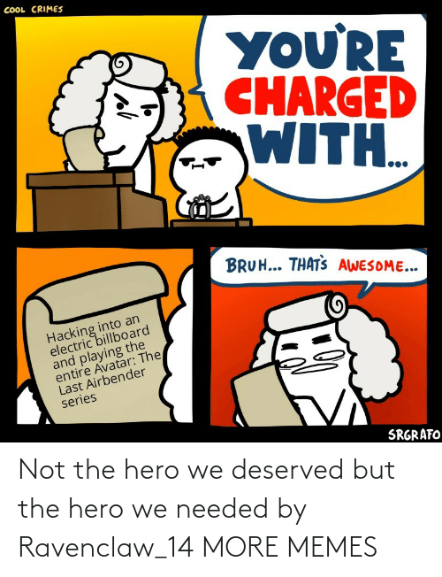 hero: Not the hero we deserved but the hero we needed by Ravenclaw_14 MORE MEMES