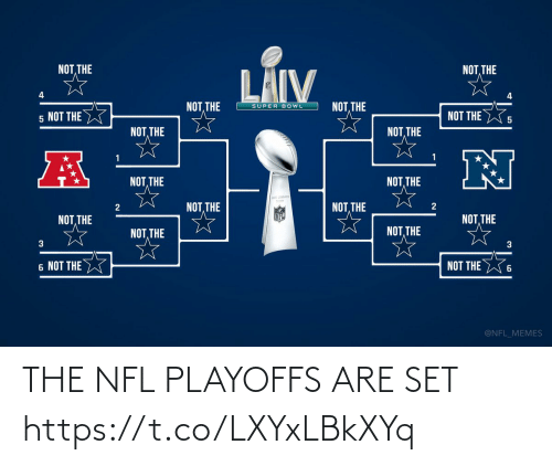 playoffs: NOT THE  THE  LÄIV  4  NOT, THE  NOT THE  SUPER BOWL  NOT THE  5 NOT THE  NOT, THE  NOT, THE  NOT, THE  NOT, THE  NOT, THE  NOT, THE  NOT, THE  NOT, THE  NOT, THE  NOT, THE  3  3  6 NOT THE W  NOT THE  @NFL_MEMES THE NFL PLAYOFFS ARE SET https://t.co/LXYxLBkXYq