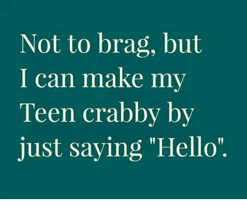 "Dank, Hello, and 🤖: Not to brag, but  I can make my  Teen crabby by  just saying ""Hello"""