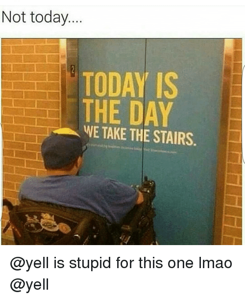 Funny, Lmao, and Today: Not today  TODAY IS  THE DAY  WE TAKE THE STAIRS. @yell is stupid for this one lmao @yell