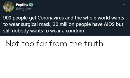 the truth: Not too far from the truth