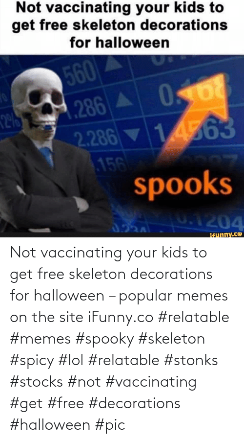 Spicy: Not vaccinating your kids to get free skeleton decorations for halloween – popular memes on the site iFunny.co #relatable #memes #spooky #skeleton #spicy #lol #relatable #stonks #stocks #not #vaccinating #get #free #decorations #halloween #pic