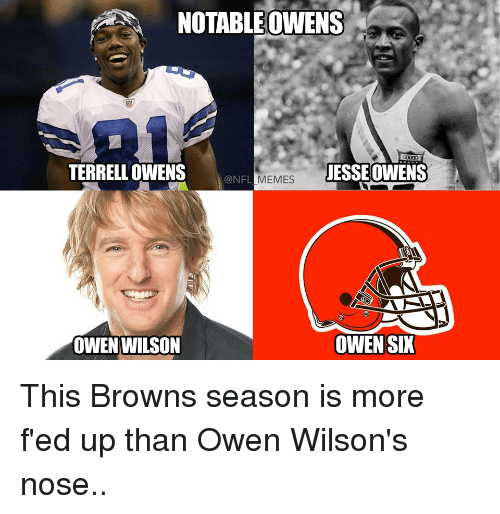terrell owens: NOTABLE OWENS  TERRELL OWENS  JESSE OWENS  NFL MEMES  OWEN SIX  OWEN WILSON This Browns season is more f'ed up than Owen Wilson's nose..
