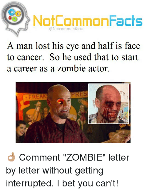 """I Bet, Memes, and Zombies: NotCommonFacts  @Not common facts  A man lost his eye and half is face  to cancer. So he used that to start  a career as a zombie actor.  PRES  FREAK 👌🏽 Comment """"ZOMBIE"""" letter by letter without getting interrupted. I bet you can't!"""