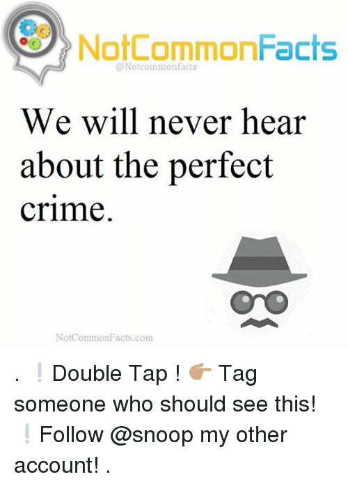 Crime, Facts, and Memes: NotCommonFacts  @Notcommonfacts  We will never hear  about the perfect  crime.  Not Common Facts.com . ❕Double Tap ! 👉🏽 Tag someone who should see this! ❕Follow @snoop my other account! .