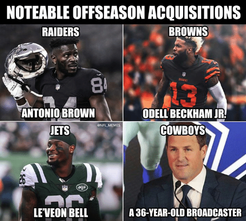ets: NOTEABLE OFFSEASON ACQUISITIONS  RAIDERS  BROWNS  8  13  ANTONIO BROWN  ODELL BECKHAM JR  COWBOYS  @NFL MEMES  ETS  LEVEON BELL  A 36-YEAR-OLD BROADCASTER