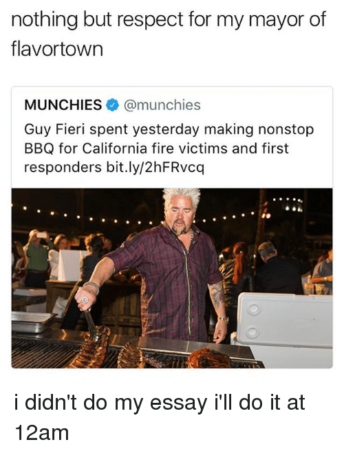 Fire, Guy Fieri, and Munchies: nothing but respect for my mayor of  flavortown  MUNCHIES@munchies  Guy Fieri spent yesterday making nonstop  BBQ for California fire victims and first  responders bit.ly/2hFRvcq i didn't do my essay i'll do it at 12am