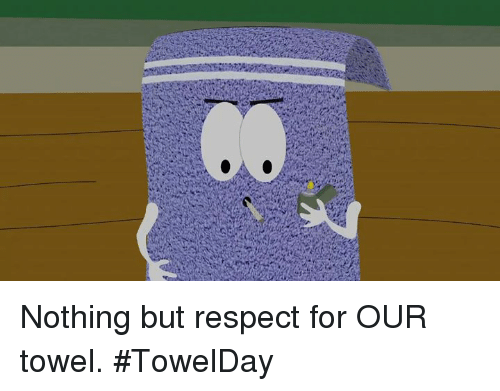 Dank, Respect, and 🤖: Nothing but respect for OUR towel. #TowelDay