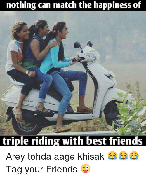 Friends, Best, and Match: nothing can match the happiness of  triple riding with best friends Arey tohda aage khisak 😂😂😂 Tag your Friends 😜